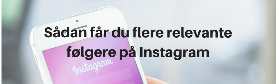 Sådan får du flere relevante følgere på Instagram