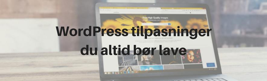 WordPress tilpasninger du altid bør lave